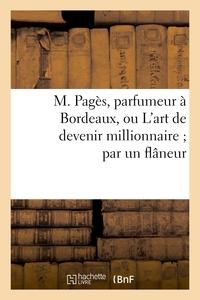 M. PAGES, PARFUMEUR A BORDEAUX, OU L'ART DE DEVENIR MILLIONNAIRE PAR UN FLANEUR