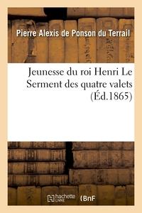 JEUNESSE DU ROI HENRI. LE SERMENT DES QUATRE VALETS