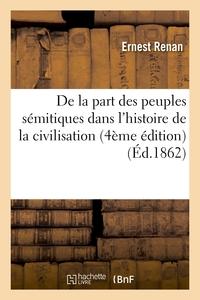 DE LA PART DES PEUPLES SEMITIQUES DANS L'HISTOIRE DE LA CIVILISATION (4E EDITION)