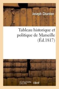 TABLEAU HISTORIQUE ET POLITIQUE DE MARSEILLE, OU GUIDE FIDELE DU VOYAGEUR ET DES NEGOCIANS (3E ED)