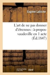 L'ART DE NE PAS DONNER D'ETRENNES : A-PROPOS-VAUDEVILLE EN 1 ACTE