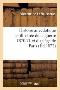 HISTOIRE ANECDOTIQUE ET ILLUSTREE DE LA GUERRE 1870-71 ET DU SIEGE DE PARIS