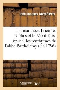 HALICARNASSE, PRIENNE, PAPHOS ET LE MONT-ERIX , OPUSCULES POSTHUMES DE L'ABBE BARTHELEMY