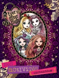 EVER AFTER HIGH / ACTIVITES ENCHANTEES