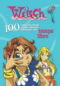 100 IDEES MAGIQUES POUR S'OCCUPER PENDANT SON TEMPS LIBRE