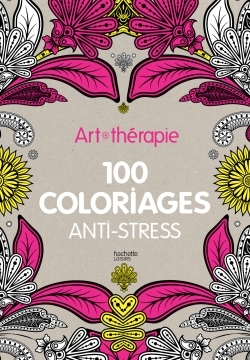 ART-THERAPIE : 100 COLORIAGES ANTI-STRESS