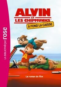 ALVIN ET LES CHIPMUNKS - A FOND LA CAISSE - LE ROMAN DU FILM