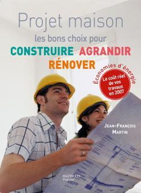 PROJET MAISON : CONSTRUIRE, AGRANDIR, RENOVER