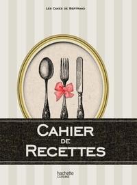 LE CAHIER DE RECETTES DES CAKES DE BERTRAND
