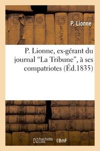 P. LIONNE, EX-GERANT DU JOURNAL 'LA TRIBUNE', A SES COMPATRIOTES AU SUJET DES POURSUITES INTENTEES