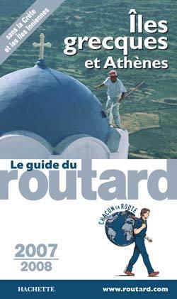 GUIDE DU ROUTARD ATHENES ET LES ILES GRECQUES 2007/2008