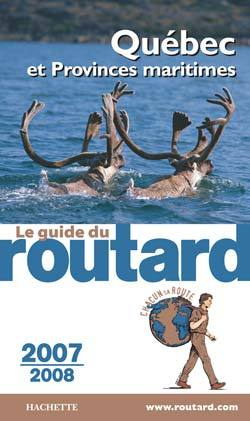 GUIDE DU ROUTARD QUEBEC ET PROVINCES MARITIMES 2007/2008