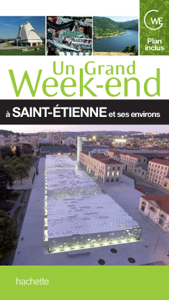 UN GRAND WEEK-END A SAINT-ETIENNE ET SES ENVIRONS