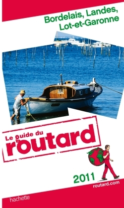 GUIDE DU ROUTARD BORDELAIS, LANDES, LOT-ET-GARONNE 2011