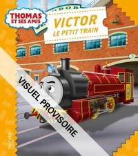 THOMAS ET SES AMIS - VICTOR LE PETIT TRAIN