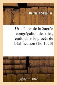 UN DECRET DE LA SACREE CONGREGATION DES RITES, RENDU DANS LE PROCES DE BEATIFICATION DE