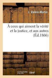 A CEUX QUI AIMENT LA VERITE ET LA JUSTICE, ET AUX AUTRES