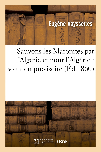 SAUVONS LES MARONITES PAR L'ALGERIE ET POUR L'ALGERIE : SOLUTION PROVISOIRE DE LA QUESTION D'ORIENT