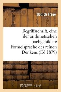 BEGRIFFSSCHRIFT, EINE DER ARITHMETISCHEN NACHGEBILDETE FORMELSPRACHE DES REINEN DENKENS (ED.1879)
