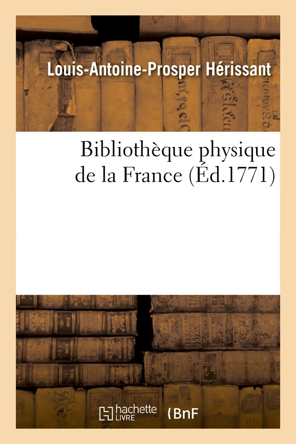 BIBLIOTHEQUE PHYSIQUE DE LA FRANCE (ED.1771)