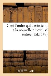 C'EST L'ORDRE QUI A ESTE TENU A LA NOUVELLE ET IOYEUSE ENTREE (ED.1549)