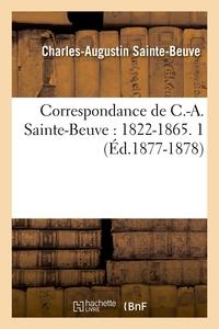 CORRESPONDANCE DE C.-A. SAINTE-BEUVE : 1822-1865. 1 (ED.1877-1878)