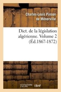 DICT. DE LA LEGISLATION ALGERIENNE. VOLUME 2 (ED.1867-1872)