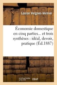 ECONOMIE DOMESTIQUE EN CINQ PARTIES ET TROIS SYNTHESES : IDEAL, DEVOIR, PRATIQUE (ED.1887)
