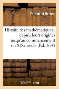HISTOIRE DES MATHEMATIQUES : DEPUIS LEURS ORIGINES JUSQU'AU COMMENCEMENT DU XIXE SIECLE (ED.1874)