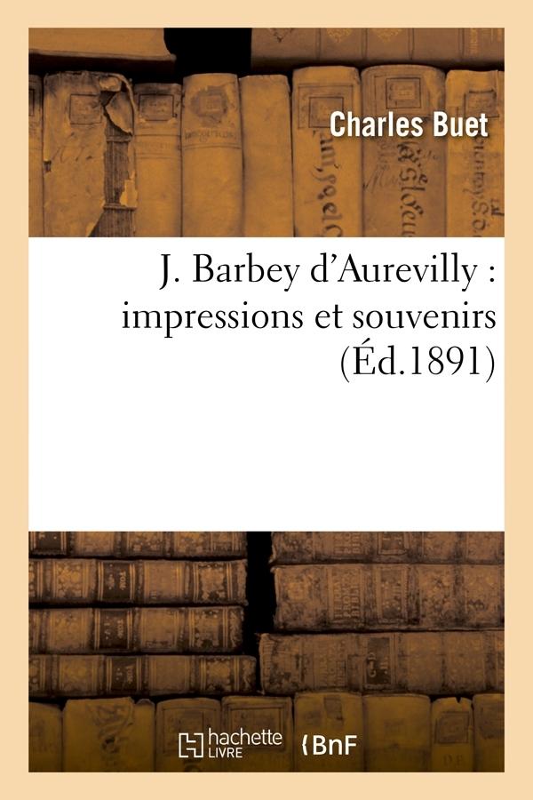 J. BARBEY D'AUREVILLY : IMPRESSIONS ET SOUVENIRS (ED.1891)