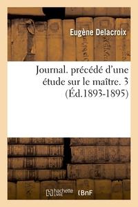 JOURNAL. PRECEDE D'UNE ETUDE SUR LE MAITRE. 3 (ED.1893-1895)