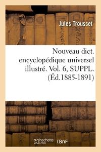 NOUVEAU DICT. ENCYCLOPEDIQUE UNIVERSEL ILLUSTRE. VOL. 6, SUPPL. (ED.1885-1891)
