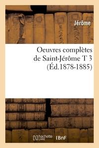 OEUVRES COMPLETES DE SAINT-JEROME T 3 (ED.1878-1885)