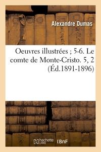 OEUVRES ILLUSTREES ; 5-6. LE COMTE DE MONTE-CRISTO. 5, 2 (ED.1891-1896)