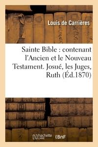 SAINTE BIBLE : CONTENANT L'ANCIEN ET LE NOUVEAU TESTAMENT. JOSUE, LES JUGES, RUTH (ED.1870)