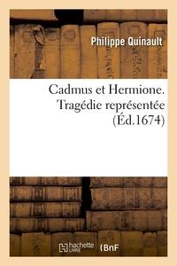 CADMUS ET HERMIONE . TRAGEDIE REPRESENTEE (ED.1674)