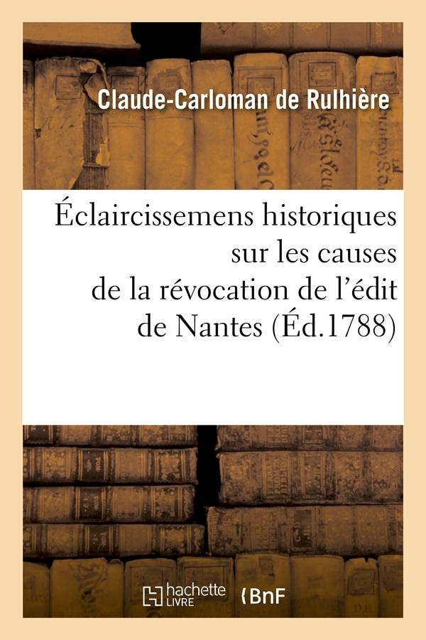 ECLAIRCISSEMENS HISTORIQUES SUR LES CAUSES DE LA REVOCATION DE L'EDIT DE NANTES (ED.1788)
