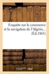 ENQUETE SUR LE COMMERCE ET LA NAVIGATION DE L'ALGERIE (ED.1863)