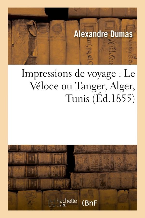 IMPRESSIONS DE VOYAGE : LE VELOCE OU TANGER, ALGER, TUNIS (ED.1855)