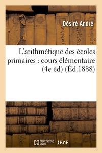 L'ARITHMETIQUE DES ECOLES PRIMAIRES : COURS ELEMENTAIRE, (4E ED) (ED.1888)