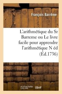 L'ARITHMETIQUE DU SR BARREME OU LE LIVRE FACILE POUR APPRENDRE L'ARITHMETIQUE N ED (ED.1736)
