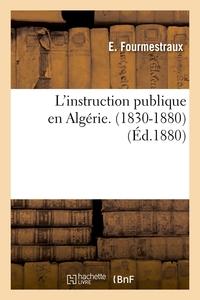L'INSTRUCTION PUBLIQUE EN ALGERIE. (1830-1880) , (ED.1880)