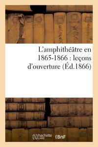 L'AMPHITHEATRE EN 1865-1866 : LECONS D'OUVERTURE