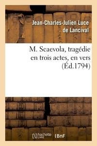 M. SCAEVOLA, TRAGEDIE EN TROIS ACTES, EN VERS