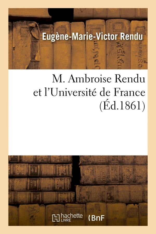 M. AMBROISE RENDU ET L'UNIVERSITE DE FRANCE ; (ED.1861)