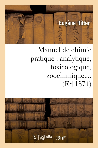 MANUEL DE CHIMIE PRATIQUE : ANALYTIQUE, TOXICOLOGIQUE, ZOOCHIMIQUE (ED.1874)