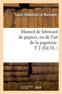 MANUEL DE FABRICANT DE PAPIERS, OU DE L'ART DE LA PAPETERIE. T 2 (ED.18..)