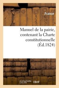 MANUEL DE LA PAIRIE, CONTENANT LA CHARTE CONSTITUTIONNELLE (ED.1824)