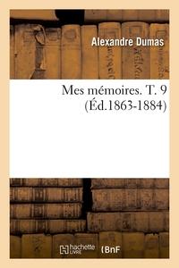 MES MEMOIRES. T. 9 (ED.1863-1884)