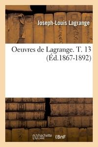 OEUVRES DE LAGRANGE. T. 13 (ED.1867-1892)